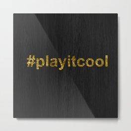# play it cool Metal Print