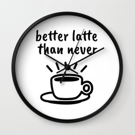 Better Late Than Never Coffee Pun Wall Clock