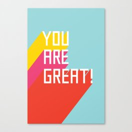 You Are Great! Canvas Print