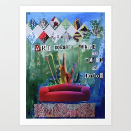 Art Doesn't Have to Match the Couch Art Print