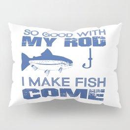 I MAKE FISH COME Pillow Sham