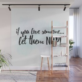 If You Love Someone... Let Them Nap! Wall Mural