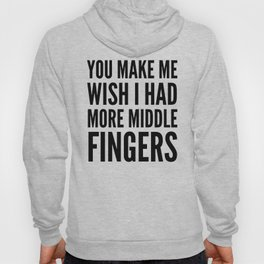 You Make Me Wish I Had More Middle Fingers Hoody