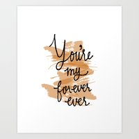 You're My Forever Ever Art Print