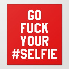 GO FUCK YOUR SELFIE (Red) Canvas Print