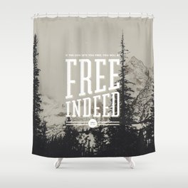 Free Indeed - Photo Shower Curtain