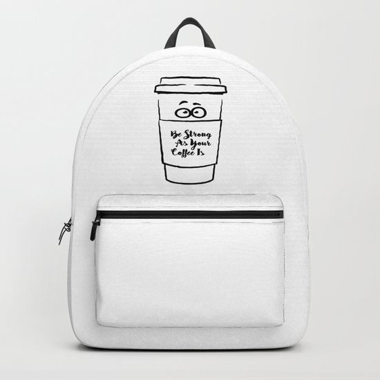 Be Strong As Your Coffee Is! Backpack