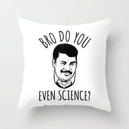Bro Do You Even Science? Throw Pillow