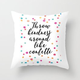 Throw Kindness Around Like Confetti,Funny Print,Wall Art,Quote Prints,Nursery Decor,Kids Gift Throw Pillow