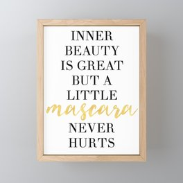 INNER BEAUTY IS GREAT BUT A LITTLE MASCARA NEVER HURT - fashion quote Framed Mini Art Print
