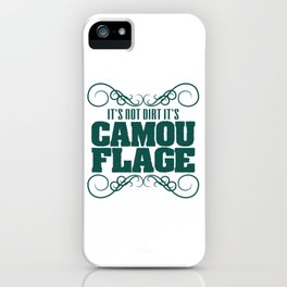 """It's Not Dirt It's Camouflage"" tee design. Funny and hilarious tee that's perfect for gifts too!  iPhone Case"