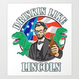4th of July Murica Drinkin Like Lincoln Art Print