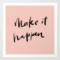 Don't wait for it to happen. MAKE it happen! Art Print