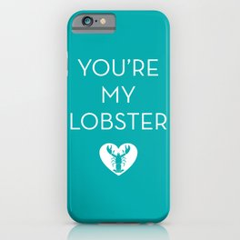 You're My Lobster - Teal iPhone Case