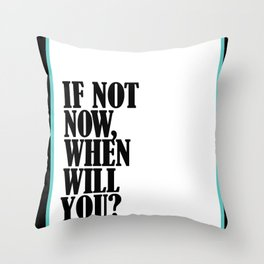 If Not Now, When Will You? Throw Pillow
