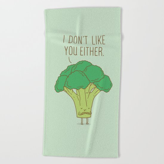 Broccoli don't like you either Beach Towel
