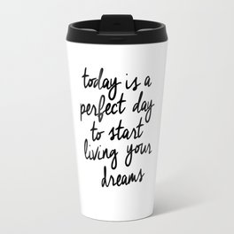Today is a Perfect Day to Start Living Your Dreams black and white typography poster home decor wall Travel Mug
