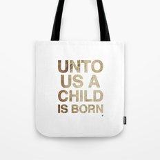 UNTO US A CHILD IS BORN (Isaiah 9:6) Tote Bag