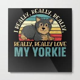 I Really Love My Yorkie Yorkshire Terrier Dog Metal Print