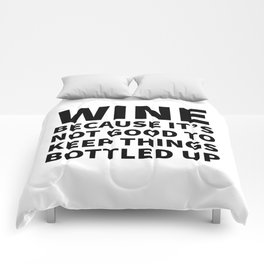 Wine Because It's Not Good To Keep Things Bottled Up Comforters