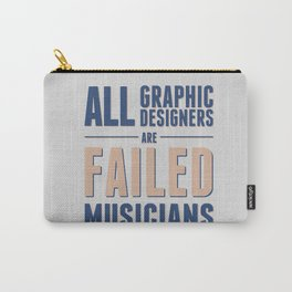 Failed musicians Carry-All Pouch