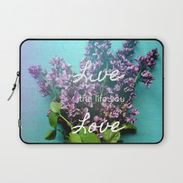 Live the Life You Love Laptop Sleeve