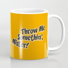 Throw Me Somethin', Mister Coffee Mug