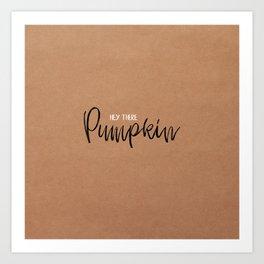 Hey There Pumpkin Art Print