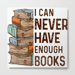 I can never have enough books funny book quote Metal Print