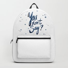 You Don't Say? Backpack
