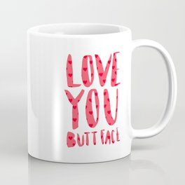 Love you butt face - pink Coffee Mug