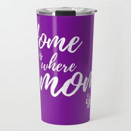 Home Is Where Mom Is - Purple Travel Mug