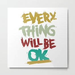 every thing will be ok Metal Print