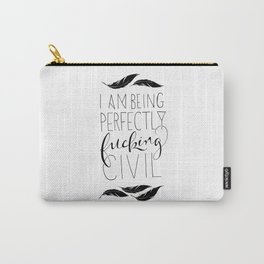 """""""I am being perfectly fucking civil"""" with feathers Carry-All Pouch"""