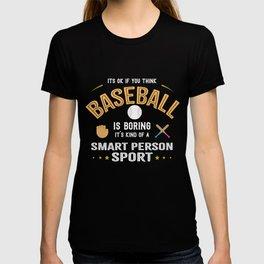 Okay If You Think Baseball Is Boring Smart People Sport T-shirt