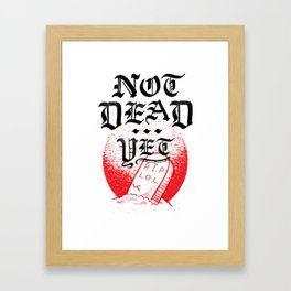 Not Dead Yet Framed Art Print