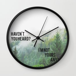 Haven't You Heard? I'm Not Yours Anymore Wall Clock