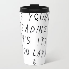 Drake - IF YOU'RE READING THIS IT'S TOO LATE Travel Mug
