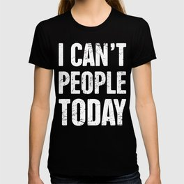 I Can't People Today   Introvert Design T-shirt
