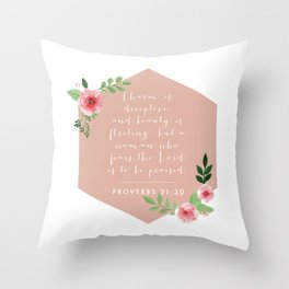 Charm Is Deceptive, and Beauty Is Passing; but A Woman Who Fears the Lord Is to be Praised. -Proverb Throw Pillow