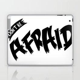 Don't be Afraid Laptop & iPad Skin