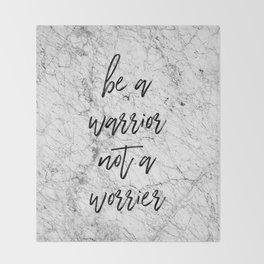 Be A Warrior Not A Worrier Throw Blanket