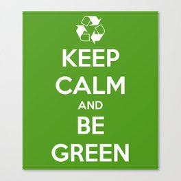 Keep Calm and Be Green Canvas Print