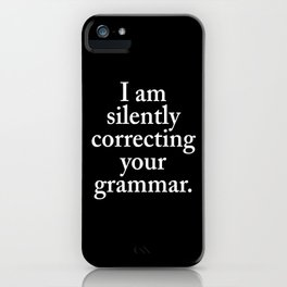 I am silently correcting your grammar (Black & White) iPhone Case