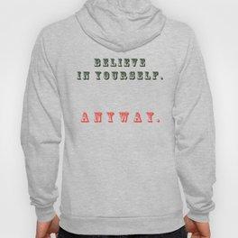 Believe in yourself. Anyway Hoody