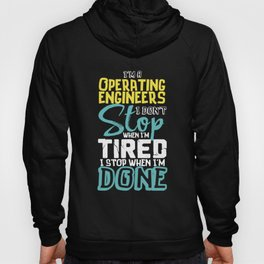 I'm A Operating Engineer I Don't Stop When I'm Tired I Stop When I'm Done! Hoody