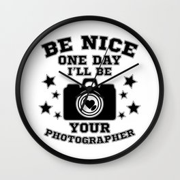 Be nice one day i'll be your photographer Wall Clock