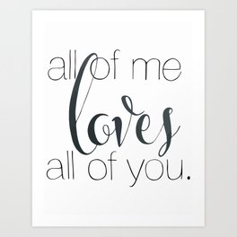 all of me loves all of you Art Print