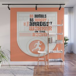 Be humble Be hungry Be the hardest worker Inspirational Quote Wall Mural