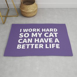 I Work Hard So My Cat Can Have a Better Life (Ultra Violet) Rug